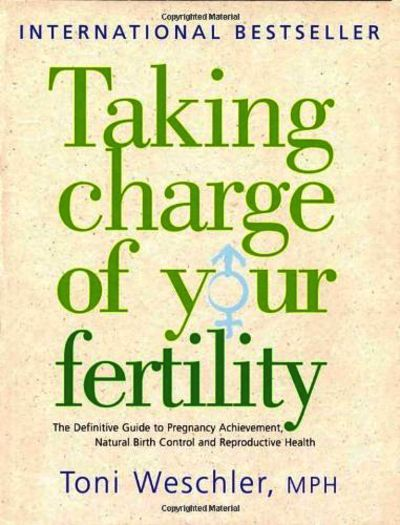 Taking Charge Of Your Fertility: The Definitive Guide to Natural Birth Control, Pregnancy Achievement and Reproductive Health Paperback
